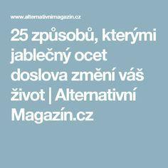 25 způsobů, kterými jablečný ocet doslova změní váš život | Alternativní Magazín.cz