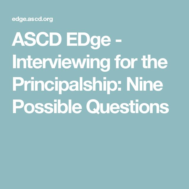 ASCD EDge - Interviewing for the Principalship: Nine Possible Questions