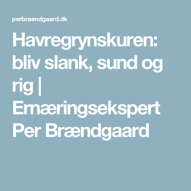 Havregrynskuren: bliv slank, sund og rig | Ernæringsekspert Per Brændgaard