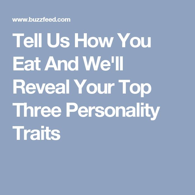 Tell Us How You Eat And We'll Reveal Your Top Three Personality Traits