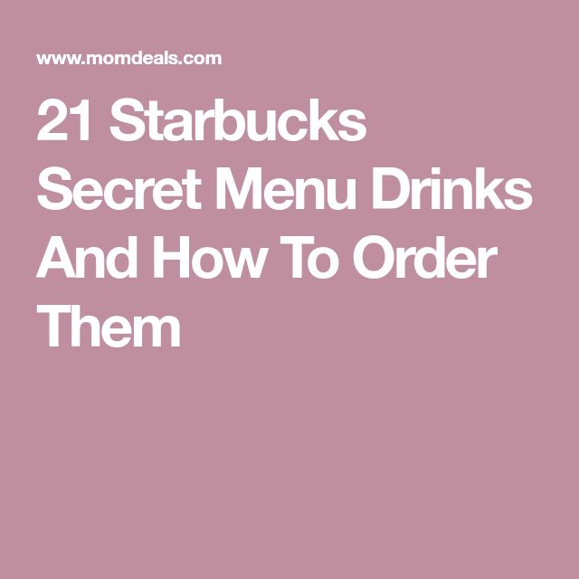21 Starbucks Secret Menu Drinks And How To Order Them