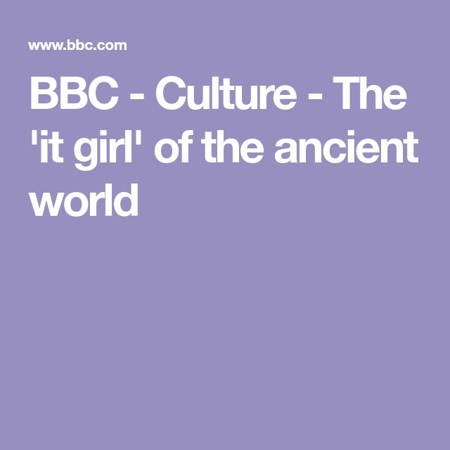 BBC - Culture - The 'it girl' of the ancient world