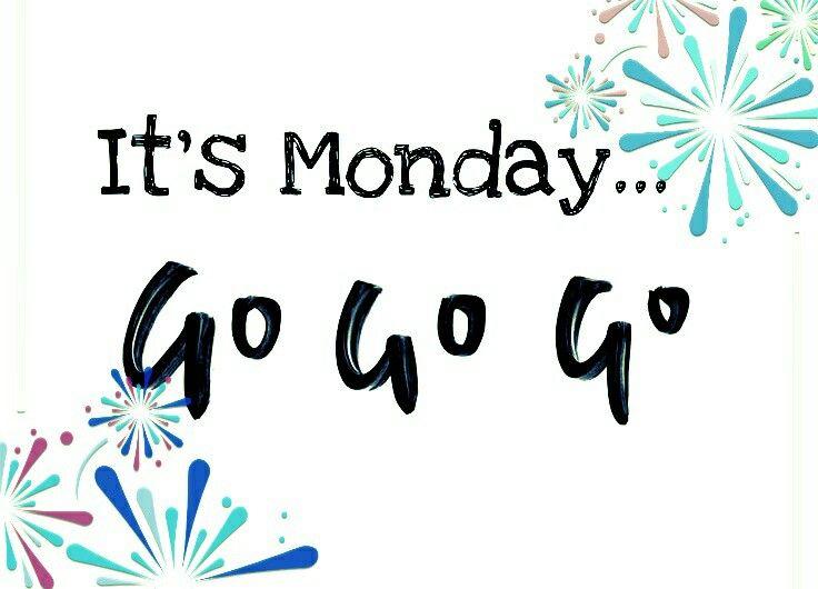Monday go go go