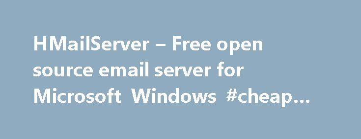 HMailServer – Free open source email server for Microsoft Windows #cheap #web #host http://hosting.remmont.com/hmailserver-free-open-source-email-server-for-microsoft-windows-cheap-web-host/  #email server hosting # Welcome hMailServer is a free, open source, e-mail server for Microsoft Windows. It's used by Internet service providers, companies, governments, schools and enthusiasts in all parts of the world. It supports the common e-mail protocols (IMAP,... Read more