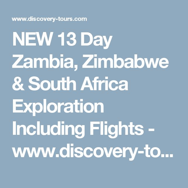 NEW 13 Day Zambia, Zimbabwe & South Africa Exploration Including Flights - www.discovery-tours.com