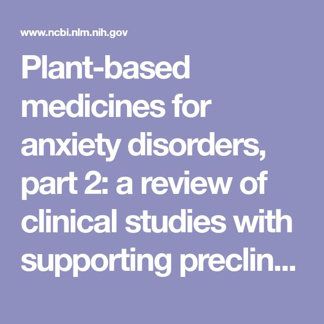 Plant-based medicines for anxiety disorders, part 2: a review of clinical studies with supporting preclinical evidence.  - PubMed - NCBI
