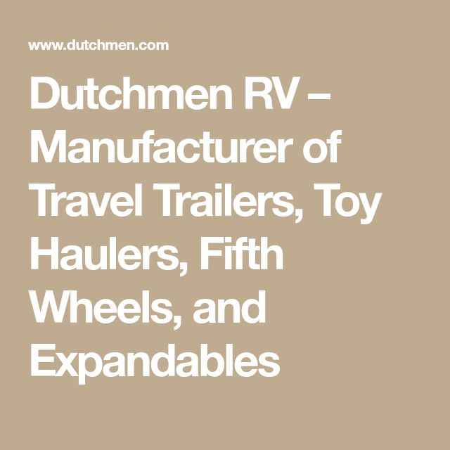 Dutchmen RV – Manufacturer of Travel Trailers, Toy Haulers, Fifth Wheels, and Expandables