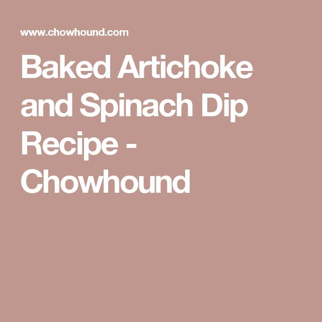Baked Artichoke and Spinach Dip Recipe - Chowhound