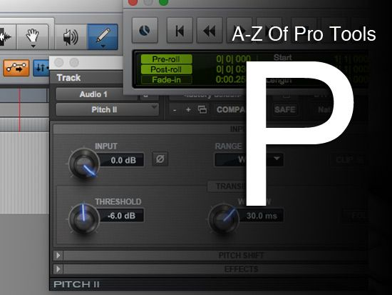 A-Z Of Pro Tools - P Is For Pencil Tool, Pitch, Playlist, Plug-in And Pre/Post Roll