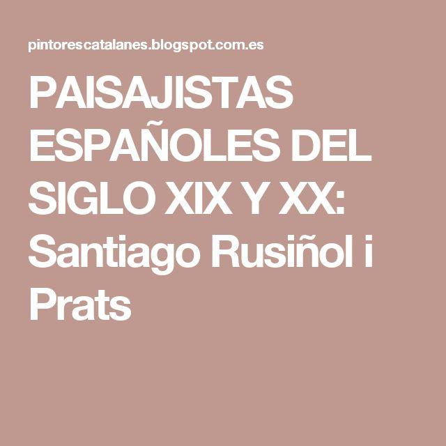 PAISAJISTAS ESPAÑOLES DEL SIGLO XIX Y XX: Santiago Rusiñol i Prats