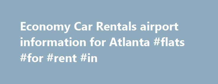 Economy Car Rentals airport information for Atlanta #flats #for #rent #in http://rentals.nef2.com/economy-car-rentals-airport-information-for-atlanta-flats-for-rent-in/  #economy rent a car # Atlanta Airport Car Rental Country Surcharges for hotel/ railway/ port deliveries and collections are always included in our offered prices. When comparing our prices with others, make sure you compare FINAL prices and not ones that purposely keep surcharges hidden away! Surcharges for One-way rentals…