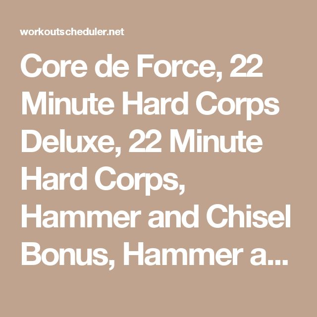 Core de Force, 22 Minute Hard Corps Deluxe, 22 Minute Hard Corps, Hammer and Chisel Bonus, Hammer and Chisel Deluxe, Hammer and Chisel, Body Beast Deluxe, P90X3 Elite, Body Beast, P90X3, P90X2 and P90X hybrid workout calendar
