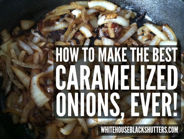 simple tips on how to make the best caramelized onions, EVER.