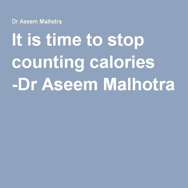 It is time to stop counting calories -Dr Aseem Malhotra