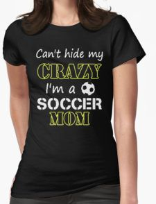CAN'T HIDE MY CRAZY I'M A SOCCER MOM T-Shirt