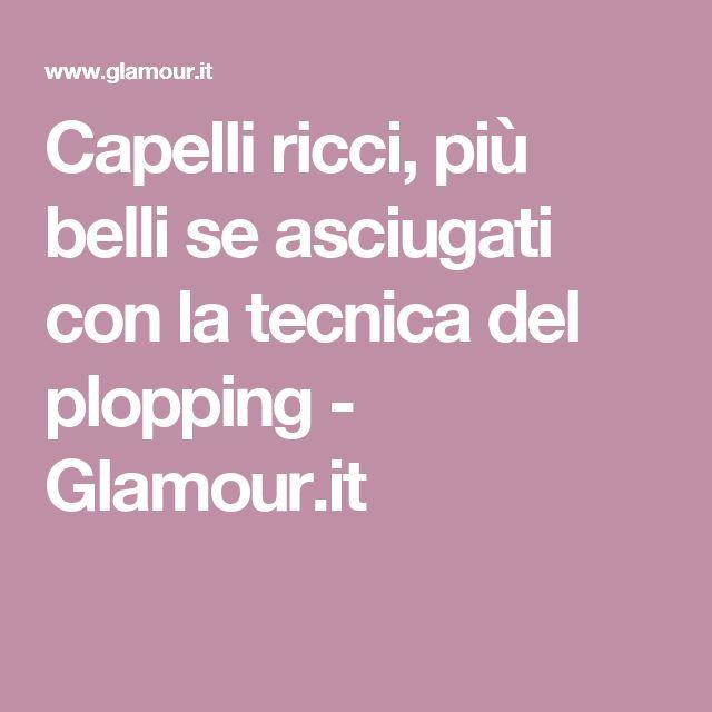 Capelli ricci, più belli se asciugati con la tecnica del plopping - Glamour.it
