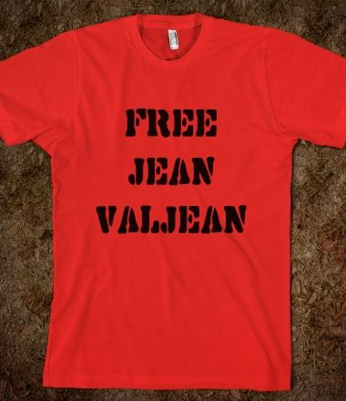 """Free Jean Valjean"" T-shirt.  Bun, I think I need this in my stocking next year."