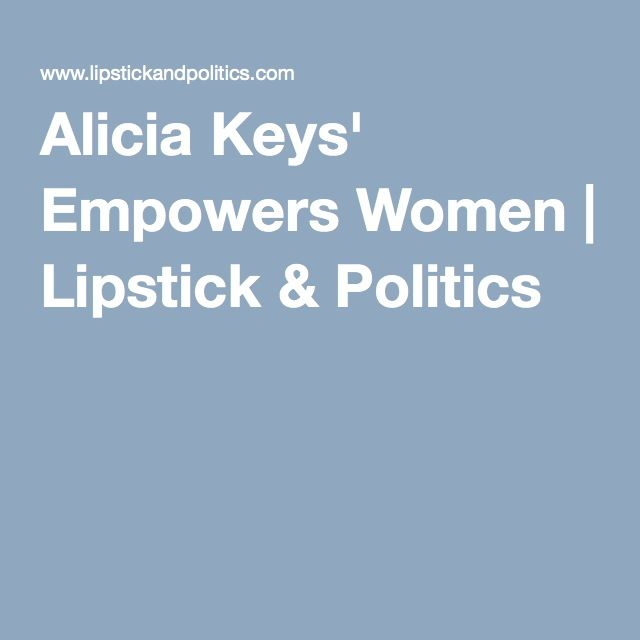 Alicia Keys' Empowers Women | Lipstick & Politics