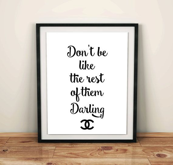 Dont be like the rest of them darling is wonderful quote by the stunning Coco Chanel.  This inspirational Chanel quote wall art print is beautiful