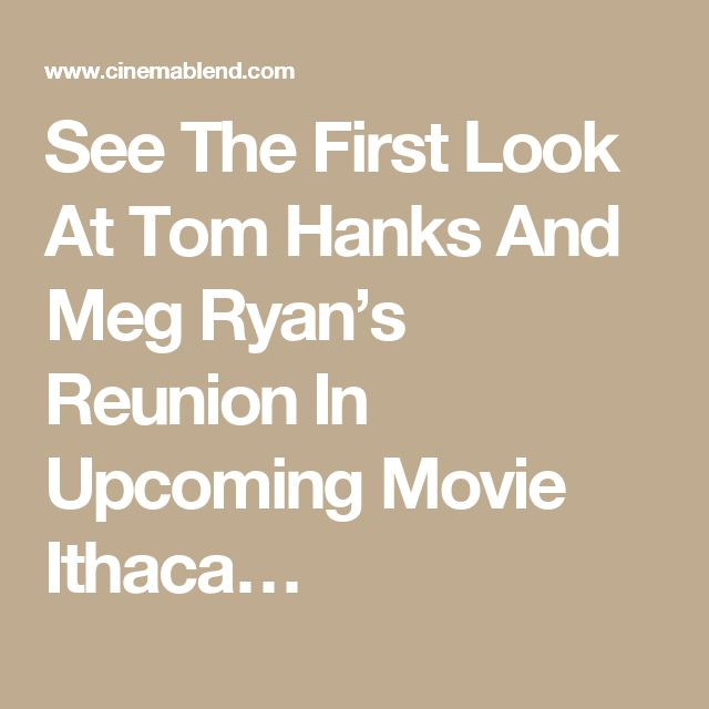 See The First Look At Tom Hanks And Meg Ryan's Reunion In Upcoming Movie Ithaca…