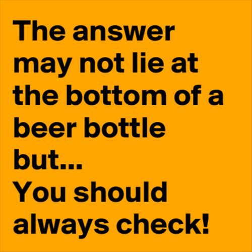 The answer may not lie at the bottom of a beer bottle, but... you should always check! #beerhumor
