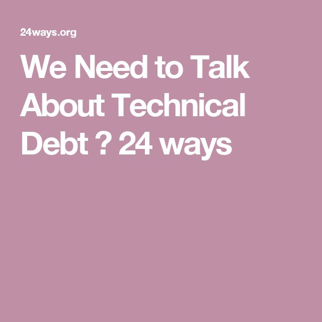 We Need to Talk About Technical Debt ◆ 24 ways
