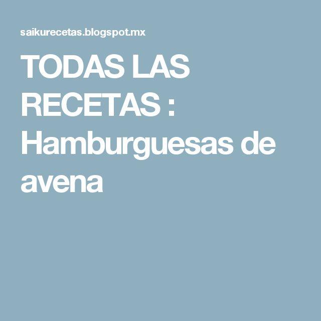 TODAS LAS RECETAS : Hamburguesas de avena