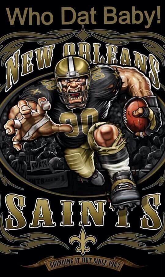 NEW ORLEANS SAINTS....WHO DAT BABY!