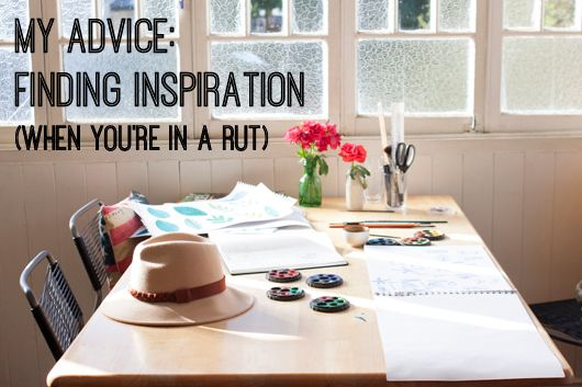 My Advice: Finding Inspiration (When You're in a Rut) by Lizzie Stafford for Creative Women's Circle
