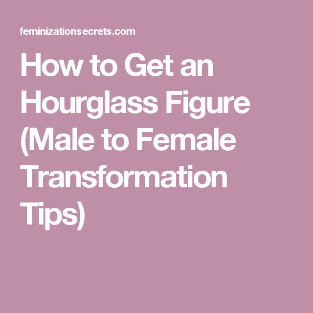 How to Get an Hourglass Figure (Male to Female Transformation Tips)