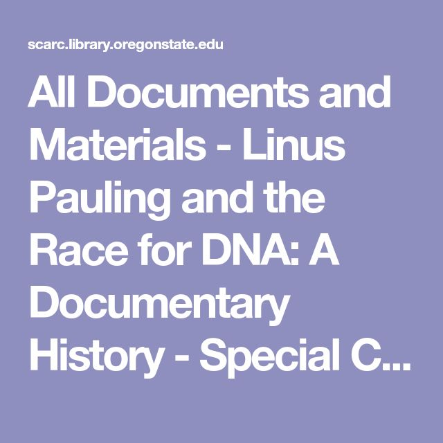 All Documents and Materials - Linus Pauling and the Race for DNA: A Documentary History - Special Collections & Archives Research Center - Oregon State University