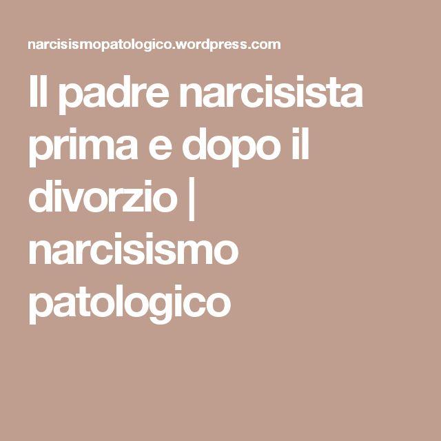 Il padre narcisista prima e dopo il divorzio | narcisismo patologico
