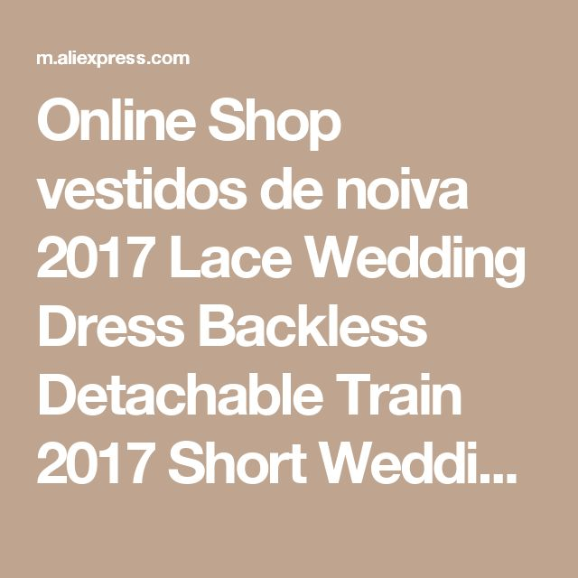 Online Shop vestidos de noiva 2017 Lace Wedding Dress Backless Detachable Train 2017 Short Weddi ...