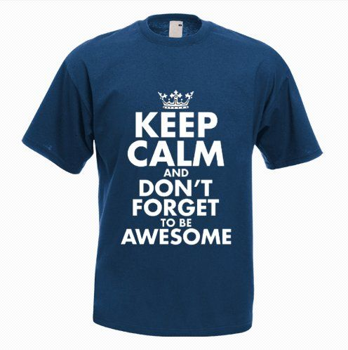 Keep Calm and be Awesome - http://goo.gl/jrbwIa