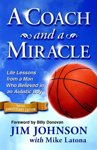 A Coach and a Miracle: Life Lessons from a Man Who Believed in an Autistic Boy: Special Anniversary Edition - by Jim Johnson with Mike Latona, Foreword by Billy Donovan