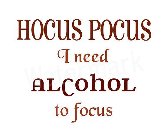 Hocus Pocus I Need Alcohol To Focus SVG, T-Shirt Quote ...