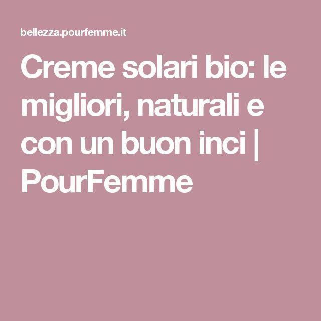 Creme solari bio: le migliori, naturali e con un buon inci | PourFemme