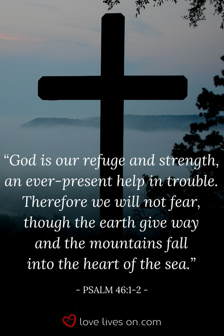 Bible verse for funerals from Psalm 46:1-2. Click to read 100+ more comforting & fitting bible verses for funerals to find the perfect scripture for a loved one's Christian service, to use in a eulogy speech or to include in a condolence message. Bible Verses for Funerals | Christian Funeral Quotes | Funeral Bible Verses | Funeral Scripture | Funeral Quotes from the Bible