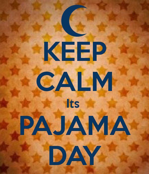 KEEP CALM Its PAJAMA DAY. Anyone can have a pajama day!