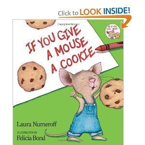 If You Give a Mouse a Cookie (If You Give...) [Hardcover]  Laura Joffe Numeroff (Author), Felicia Bond (Illustrator)