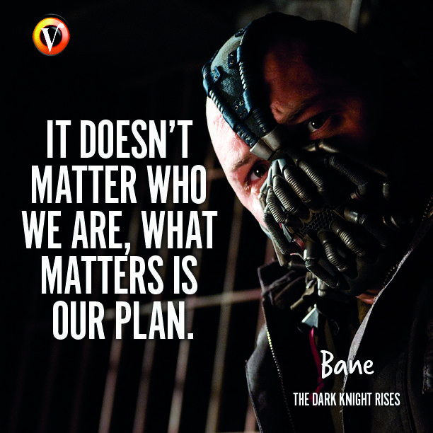 "Bane (Tom Hardy) in The Dark Knight Rises: ""It doesn't matter who we are, what matters is our plan."" #quote #moviequote #superguide"