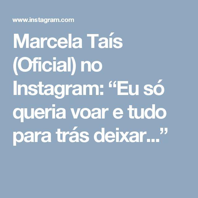 """Marcela Taís (Oficial) no Instagram: """"Eu só queria voar e tudo para trás deixar..."""""""