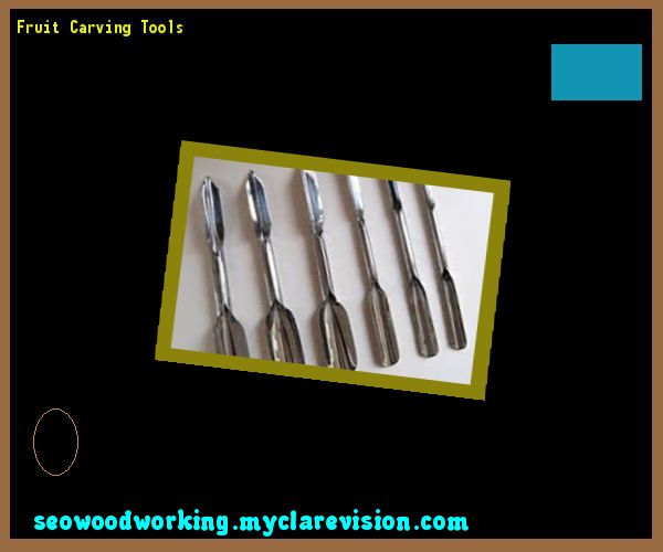 Fruit Carving Tools 085031 - Woodworking Plans and Projects!