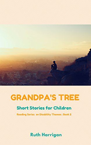 Grandpa's Tree: and other short stories about disability for children and young adults (Reading Materials on Disability Themes for Teachers and Young Adults Book 2) by Ruth Harrigan http://www.amazon.com/dp/B00T25NS44/ref=cm_sw_r_pi_dp_7NIRwb1DFAJM0