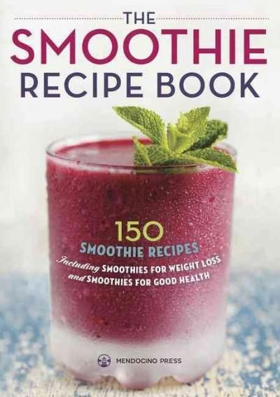 The Smoothie Recipe Book: 150 Smoothie Recipes Including Smoothies for Weight Loss and Smoothies For Good Health (Paperback)