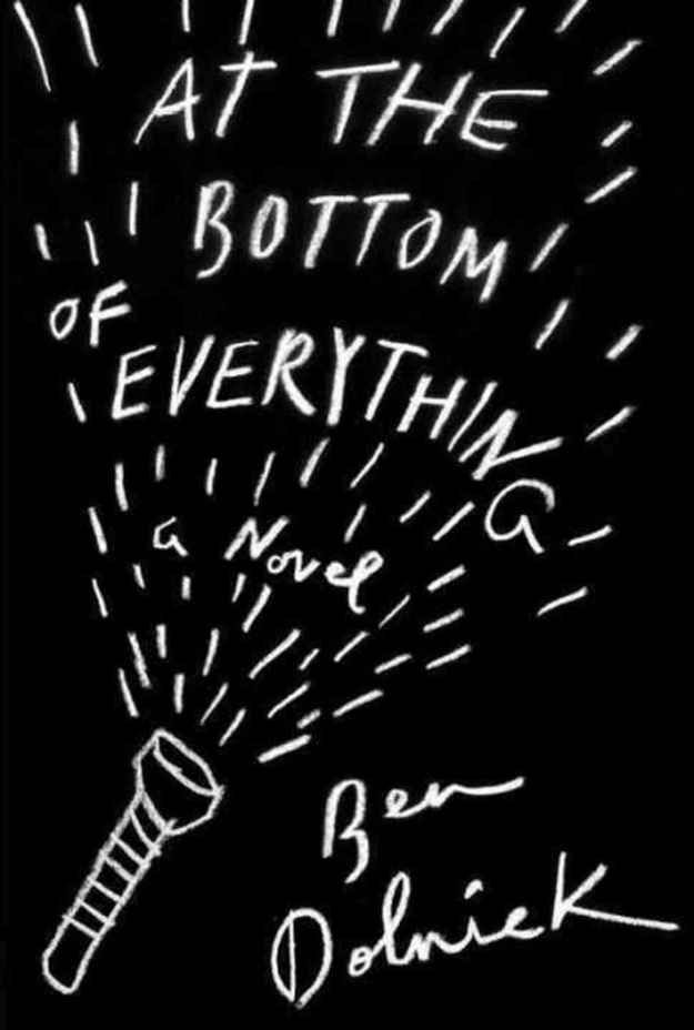 At The Bottom of Everything , by Ben Dolnick | 29 Books To Get You Through Your Quarter-Life Crisis