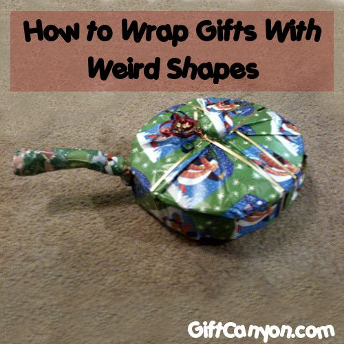Do you just put a ribbon around it and present it the the receiver naked? Here are some video tutorials on how to wrap gifts with weird shapes.