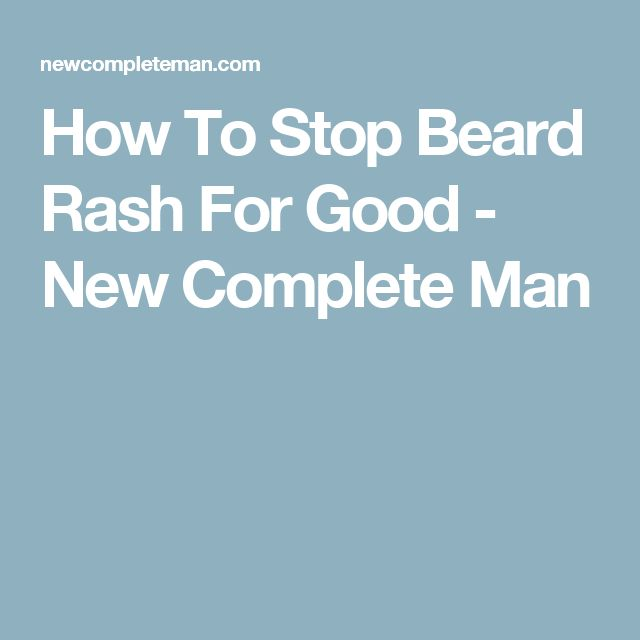 How To Stop Beard Rash For Good - New Complete Man