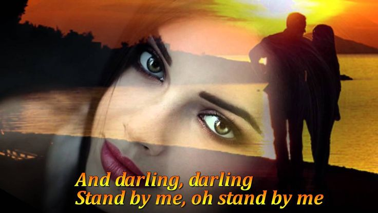 {{{{{{ STAND BY ME }}}}}}  ~~~BEN E. KING~~~  Oh darling, won't you Stand By Me......