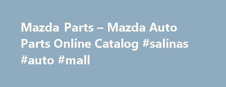 Mazda Parts – Mazda Auto Parts Online Catalog #salinas #auto #mall http://autos.remmont.com/mazda-parts-mazda-auto-parts-online-catalog-salinas-auto-mall/  #mazda auto parts # Mazda Parts – Mazda Auto Parts We always display our lowest prices. AutohausAZ.com brings wholesale pricing to the masses. Been searching everywhere for hard to find... Read more >The post Mazda Parts – Mazda Auto Parts Online Catalog #salinas #auto #mall appeared first on Auto.